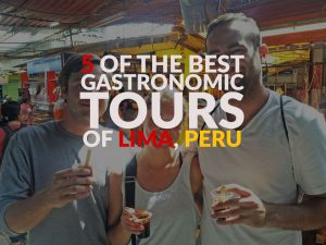 5 of the best Lima Food Tours