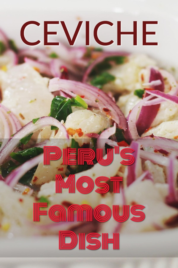 Everything you ever wanted to know about ceviche, the most famous food dish in Peru
