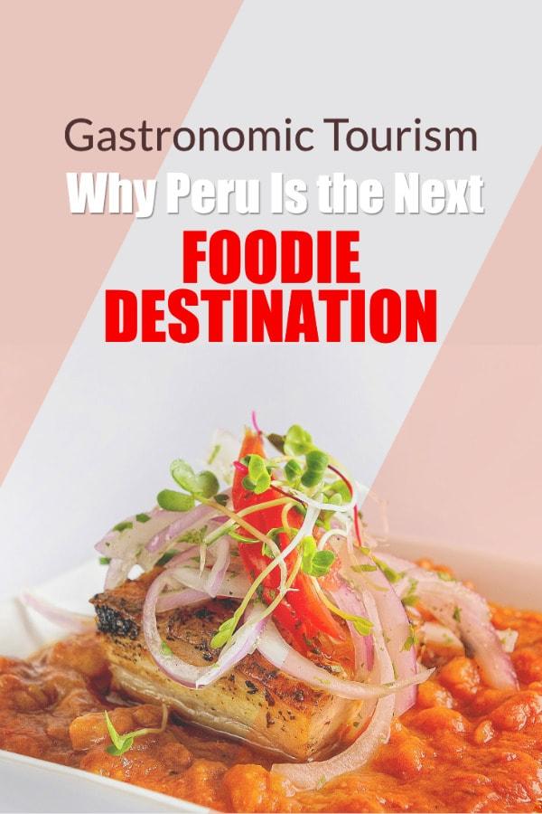Gastronomic tourism in Peru, the best next foodie destination